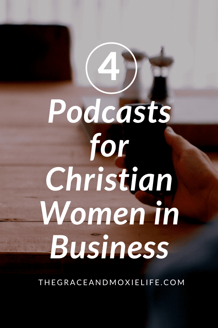 4 Podcasts for Christian Women in Business | The Grace and Moxie Life